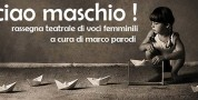 Ciao maschio!, rassegna teatrale di voci femminili